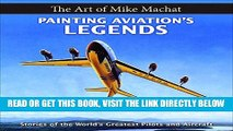 Best Seller Painting Aviation s Legends: The Art of Mike Machat Free Read