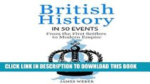 Ebook British History in 50 Events: From First Immigration to Modern Empire Free Read