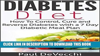 [FREE] EBOOK Diabetes: Diabetes Diet: How to Control, Cure and Reverse Diabetes With a 7 Day