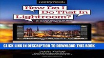 Ebook How Do I Do That In Lightroom?: The Quickest Ways to Do the Things You Want to Do, Right