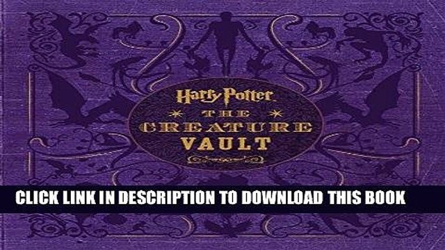 Ebook Harry Potter: The Creature Vault: The Creatures and Plants of the Harry Potter Films Free