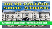 Best Seller How to Go to College on a Shoe String: The Insider s Guide to Grants, Scholarships,