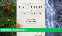 Full Online [PDF]  The Passport in America: The History of a Document  Premium Ebooks Online Ebooks