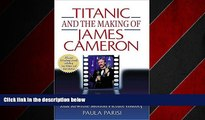 READ book  Titanic and the Making of James Cameron: The Inside Story of the Three-Year Adventure
