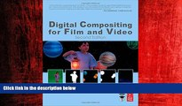 READ book  Digital Compositing for Film and Video (Focal Press Visual Effects and Animation)