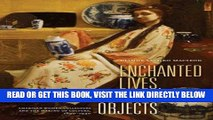 [READ] EBOOK Enchanted Lives, Enchanted Objects: American Women Collectors and the Making of