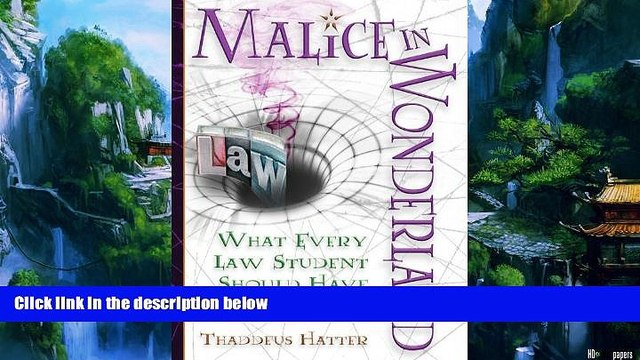 Big Deals  Malice in Wonderland: What Every Law Student Should Have for the Trip  Full Ebooks Most