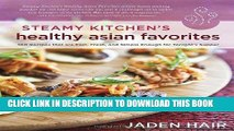 [New] Ebook Steamy Kitchen s Healthy Asian Favorites: 100 Recipes That Are Fast, Fresh, and Simple