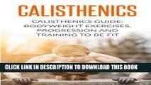 Read Now Calisthenics: Calisthenics Guide: BodyWeight Exercises, Workout Progression and Training