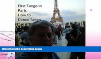 READ book  First Tango in Paris October 2016: How to Dance Tango (First Tango in Cities Around