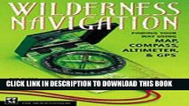 Ebook Wilderness Navigation: Finding Your Way Using Map, Compass, Altimeter, and GPS Free Download
