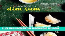 [New] Ebook Modern Dim Sum: Delicious bite-size dumplings, rolls, buns and other small snacks Free