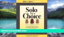 Books to Read  Solo by Choice: How to Be the Lawyer You Always Wanted to Be  Full Ebooks Most Wanted