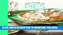 [New] Ebook Tiny Book of Pies: Classic Recipes for Every Season (Small Pleasures) Free Read