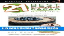 Read Now 21 Best Superfood Cacao Recipes - Discover Superfoods #1: Cacao is Nature s healthy and