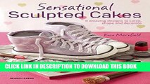 [New] Ebook Sensational Sculpted Cakes: How to sculpt and decorate spectacular novelty cakes Free