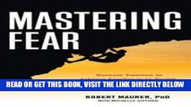 [Free Read] Mastering Fear: Harnessing Emotion to Achieve Excellence in Work, Health and