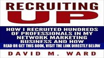 [Free Read] Recruiting Up: How I Recruited Hundreds of Professionals in my Network Marketing