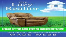 [Free Read] The Lazy Realtor: Kick Back and Relax...Your Guide to Building a Real Estate Sales
