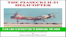 Read Now The Piasecki H-21 Helicopter: An Illustrated History of the H-21 Helicopter and Its