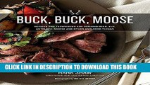 Best Seller Buck, Buck, Moose: Recipes and Techniques for Cooking Deer, Elk, Moose, Antelope and