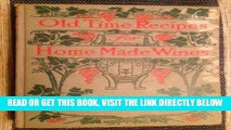 Read Now Old-time recipes for home made wines, cordials and liqueurs from fruits, flowers,