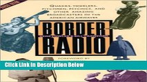Download Border Radio: Quacks, Yodelers, Pitchmen, Psychics, and Other Amazing Broadcasters of the