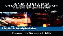 Ebook Bad Men Do what Good Men Dream: A Forensic Psychiatrist Illuminates the Darker Side of Human