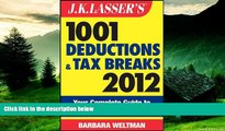 READ FREE FULL  J.K. Lasser s 1001 Deductions and Tax Breaks 2012: Your Complete Guide to