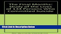 [PDF] The Final Months: A Study of the Lives of 134 Persons Who Committed Suicide [Full Ebook]