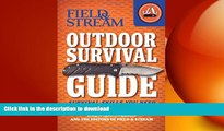 READ BOOK  Field   Stream Outdoor Survival Guide: Survival Skills You Need (Field   Stream Skills