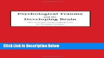 Books Psychological Trauma and the Developing Brain: Neurologically Based Interventions for