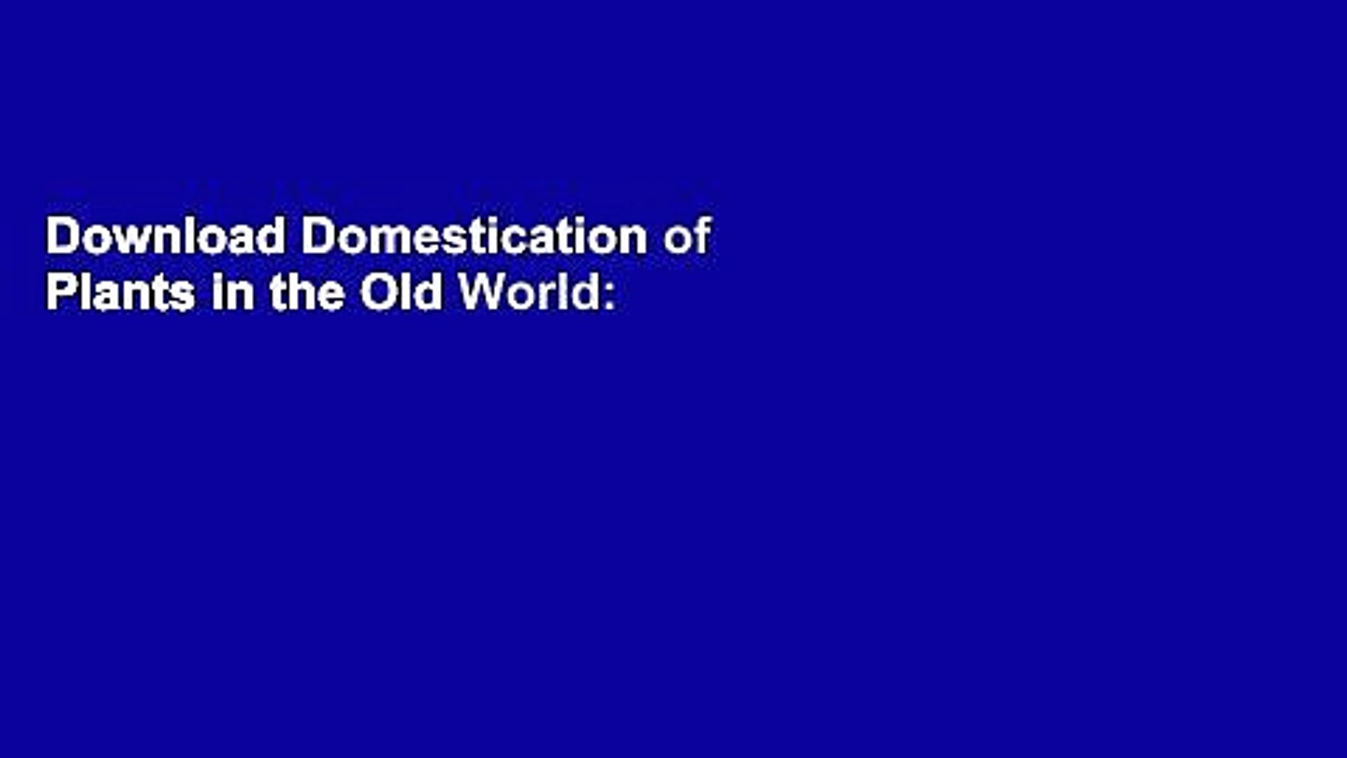 Download Domestication of Plants in the Old World: The origin and spread of  domesticated plants in