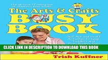 [PDF] The Arts   Crafts Busy Book: 365 Art and Craft Activities to Keep Toddlers and Preschoolers