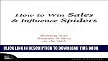 How to Win Sales and Influence Spiders: Boosting Your Business and Buzz on the Web