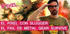 El Píxel con Slugger Maxman: El desastre de Metal Gear Survive