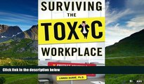 Must Have  Surviving the Toxic Workplace: Protect Yourself Against Coworkers, Bosses, and Work