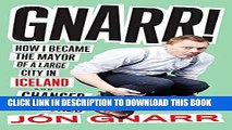 [PDF] Gnarr: How I Became the Mayor of a Large City in Iceland and Changed the World Popular Online
