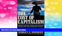 Must Have  The Cost of Capitalism: Understanding Market Mayhem and Stabilizing our Economic