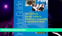 Must Have  The WetFeet Insider Guide to Citigroup s Corporate   Investment Bank  READ Ebook Full