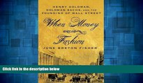 READ FREE FULL  When Money Was In Fashion: Henry Goldman, Goldman Sachs, and the Founding of Wall