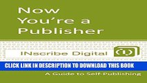 New Book Now You re a Publisher: A Guide to Self-Publishing (INscribe Digital INsights Book 1)