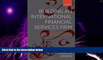 READ FREE FULL  Building an International Financial Services Firm: How Successful Firms Design