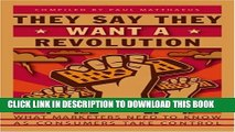 Collection Book They Say They Want a Revolution: What Marketers Need to Know as Consumers Take