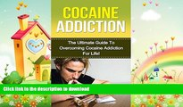 GET PDF  Cocaine  The Ultimate Guide to Overcoming Cocaine Addiction For Life! (cocaine addiction,