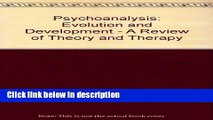 [Get] Psychoanalysis, Evolution and Development (Psychoanalysis examined and re-examined) Online New