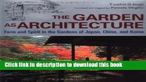 Read The Garden as Architecture: Form and Spirit in the Gardens of Japan, China and Korea  Ebook