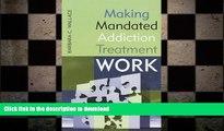 EBOOK ONLINE  Making Mandated Addiction Treatment Work  BOOK ONLINE