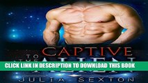 [PDF] Romance: Captive To The Alien: Scifi Alien Abduction Romance (Alien Invasion Romance, Alien