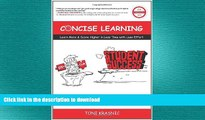 READ PDF Concise Learning: Learn More   Score Higher in Less Time with Less Effort (How to Study